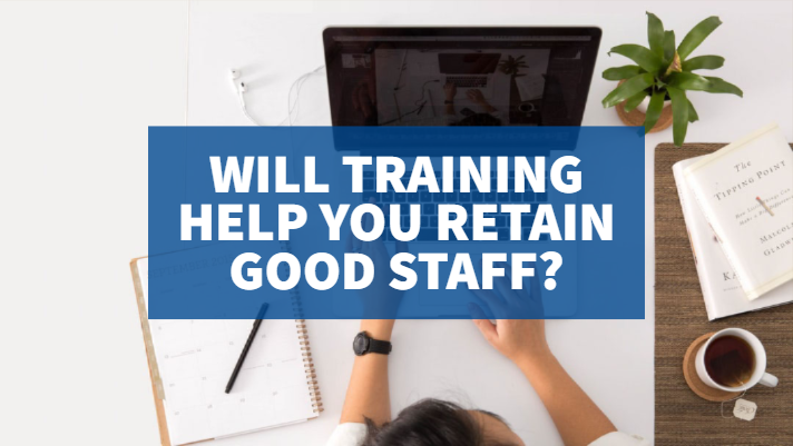 Will training help you retain good staff?