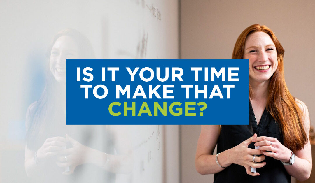 Is it your time to make that change?